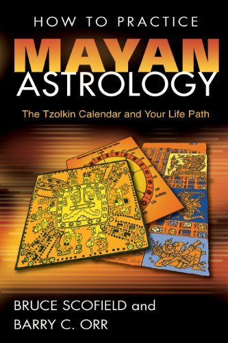 Bruce Scofield How To Practice Mayan Astrology The Tzolkin Calendar And Your Life Path
