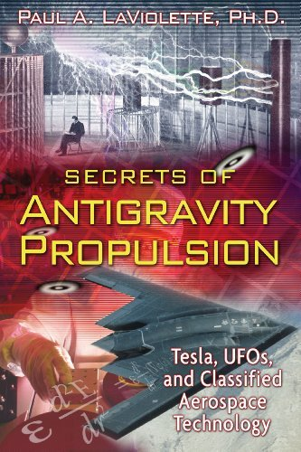 Paul A. Laviolette Secrets Of Antigravity Propulsion Tesla Ufos And Classified Aerospace Technology