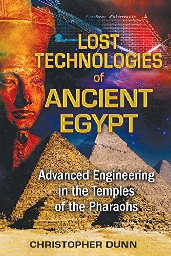 Christopher Dunn Lost Technologies Of Ancient Egypt Advanced Engineering In The Temples Of The Pharao