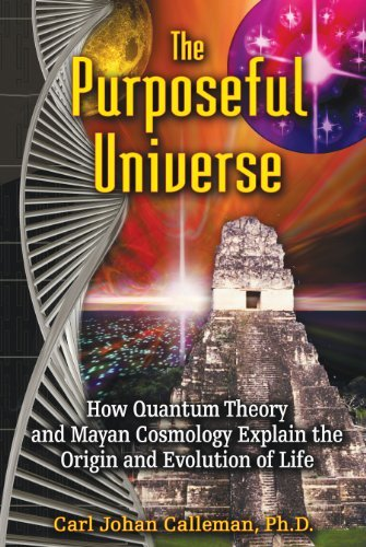 Carl Johan Calleman The Purposeful Universe How Quantum Theory And Mayan Cosmology Explain Th