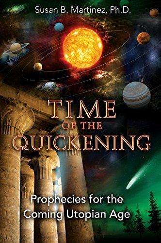 Susan B. Martinez Time Of The Quickening Prophecies For The Coming Utopian Age