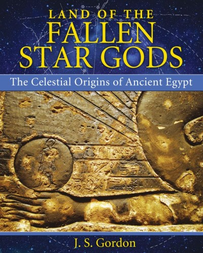 J. S. Gordon Land Of The Fallen Star Gods The Celestial Origins Of Ancient Egypt