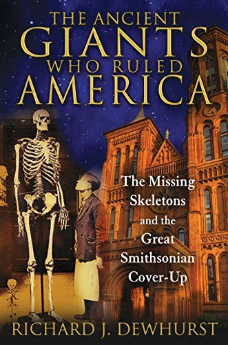 Richard J. Dewhurst The Ancient Giants Who Ruled America The Missing Skeletons And The Great Smithsonian C