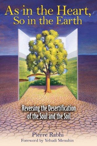 Pierre Rabhi As In The Heart So In The Earth Reversing The Desertification Of The Soul And The