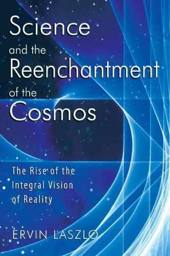 Ervin Laszlo Science And The Reenchantment Of The Cosmos The Rise Of The Integral Vision Of Reality Original