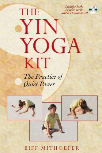 Biff Mithoefer The Yin Yoga Kit The Practice Of Quiet Power