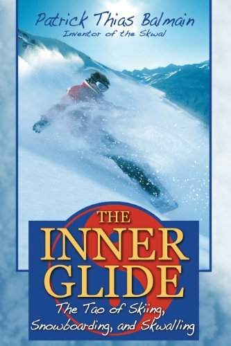 Patrick Thias Balmain The Inner Glide The Tao Of Skiing Snowboarding And Skwalling