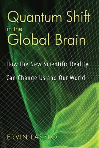 Ervin Laszlo Quantum Shift In The Global Brain How The New Scientific Reality Can Change Us And