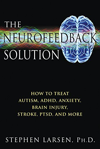 Stephen Larsen The Neurofeedback Solution How To Treat Autism Adhd Anxiety Brain Injury Original