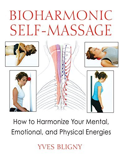 Yves Bligny Bioharmonic Self Massage How To Harmonize Your Mental Emotional And Phys
