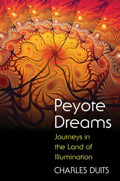Charles Duits Peyote Dreams Journeys In The Land Of Illumination