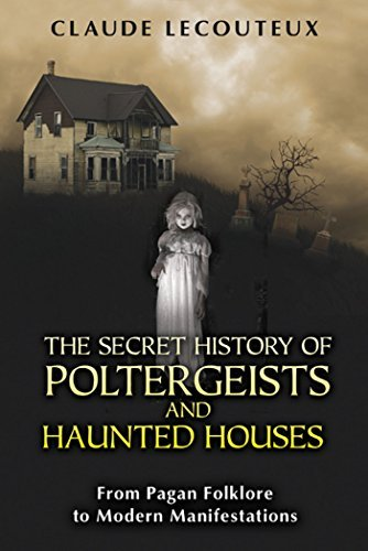 Claude Lecouteux The Secret History Of Poltergeists And Haunted Hou From Pagan Folklore To Modern Manifestations