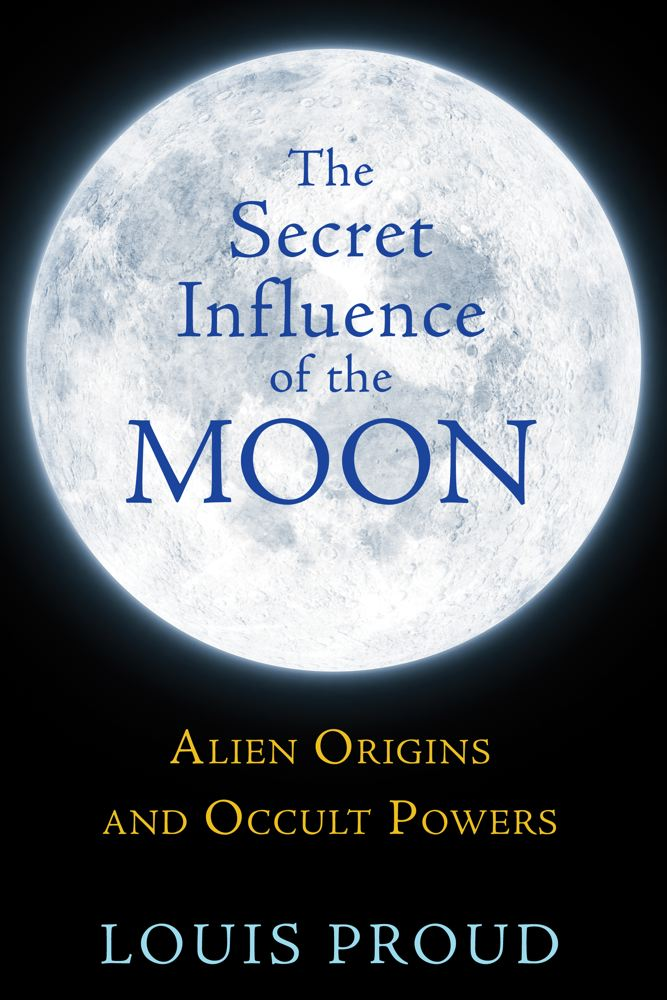 Louis Proud The Secret Influence Of The Moon Alien Origins And Occult Powers