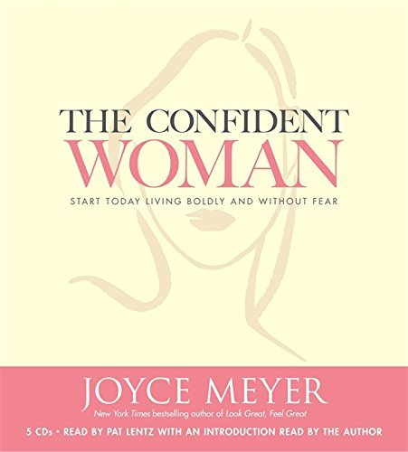 Joyce Meyer The Confident Woman Start Today Living Boldly And Without Fear Abridged