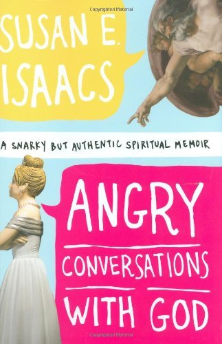 Susan E. Isaacs Angry Conversations With God A Snarky But Authentic Spiritual Memoir