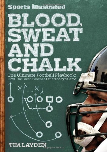 Tim Layden Blood Sweat And Chalk The Ultimate Football Playbook How The Great Coa