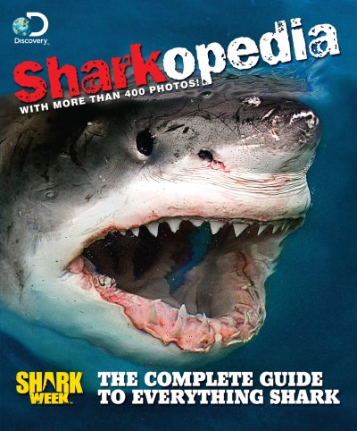 Discovery Channel Sharkopedia The Complete Guide To Everything Shark