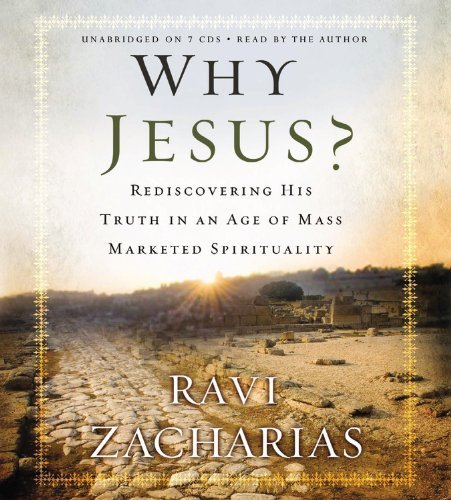 Ravi Zacharias Why Jesus? Rediscovering His Truth In An Age Of Mass Markete