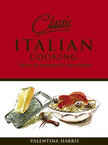 Valentina Harris Classic Italian Cooking Recipes For Mastering The Italian Kitchen