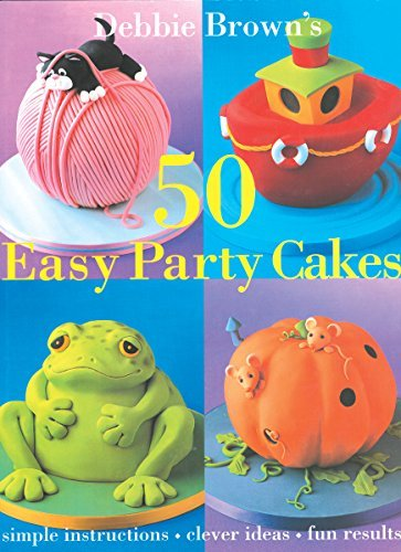 Debbie Brown Debbie Brown's 50 Easy Party Cakes