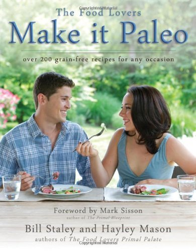 Bill Staley Make It Paleo Over 200 Grain Free Recipes For Any Occasion