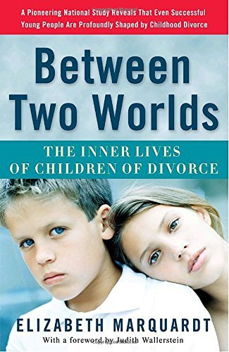 Elizabeth Marquardt Between Two Worlds The Inner Lives Of Children Of Divorce