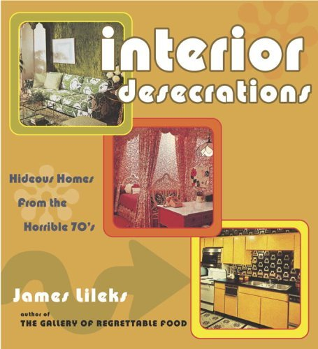 James Lileks Interior Desecrations Hideous Homes From The Horrible '70s