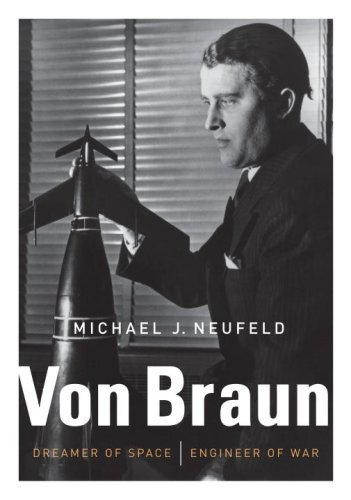 Michael J. Neufeld Von Braun Dreamer Of Space Engineer Of War