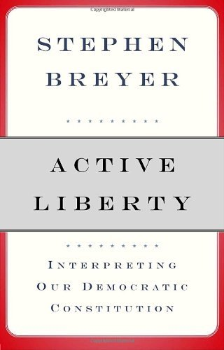 Stephen G. Breyer Active Liberty Interpreting Our Democratic Constitution