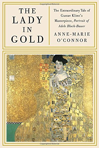 Anne Marie O'connor The Lady In Gold The Extraordinary Tale Of Gustav Klimt's Masterpi
