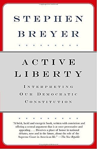 Stephen Breyer Active Liberty Interpreting Our Democratic Constitution