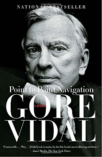 Gore Vidal Point To Point Navigation A Memoir 1964 To 2006