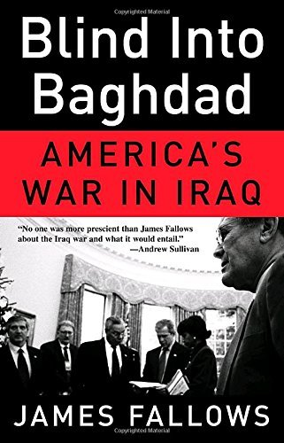 James Fallows Blind Into Baghdad America's War In Iraq