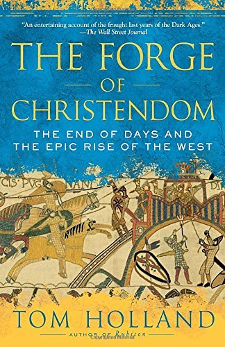 Tom Holland The Forge Of Christendom The End Of Days And The Epic Rise Of The West