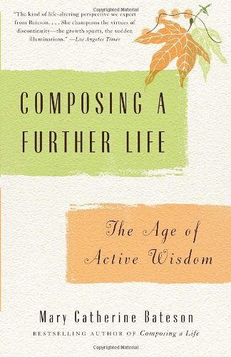 Mary Catherine Bateson Composing A Further Life The Age Of Active Wisdom