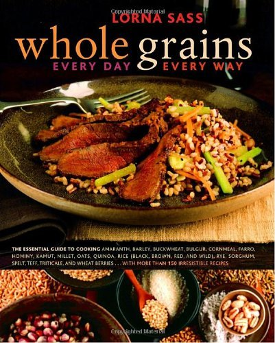 Lorna Sass Whole Grains Every Day Every Way