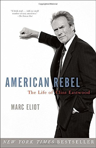 Marc Eliot American Rebel The Life Of Clint Eastwood