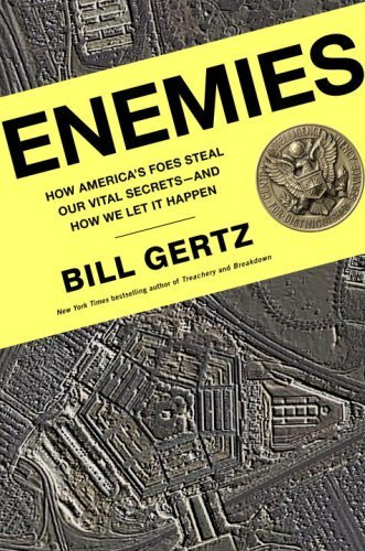 Bill Gertz Enemies How America's Foes Steal Our Vital Secrets And How We Let It Happen