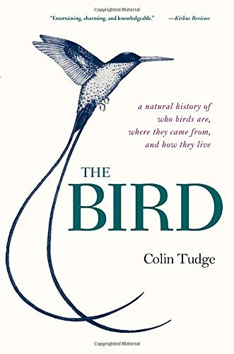 Colin Tudge The Bird A Natural History Of Who Birds Are Where They Ca