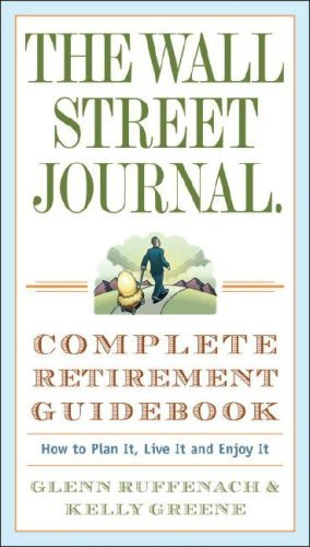 Glenn Ruffenach The Wall Street Journal. Complete Retirement Guide How To Plan It Live It And Enjoy It