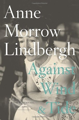 Anne Morrow Lindbergh Against Wind And Tide Letters And Journals 1947 1986