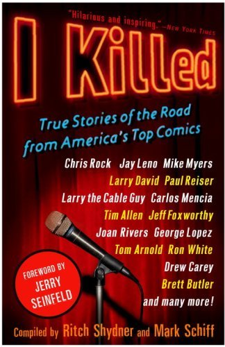 Ritch Shydner I Killed True Stories Of The Road From America's Top Comic