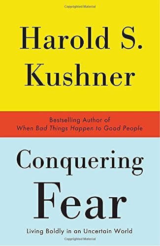 Harold S. Kushner Conquering Fear Living Boldly In An Uncertain World