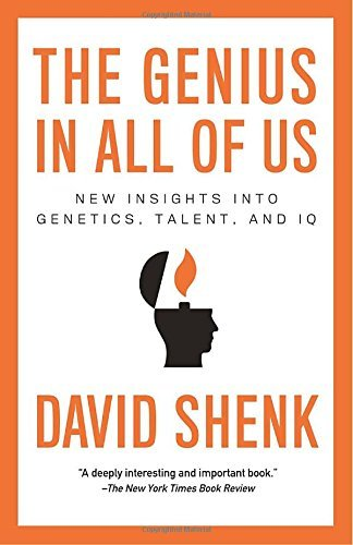 David Shenk The Genius In All Of Us New Insights Into Genetics Talent And Iq