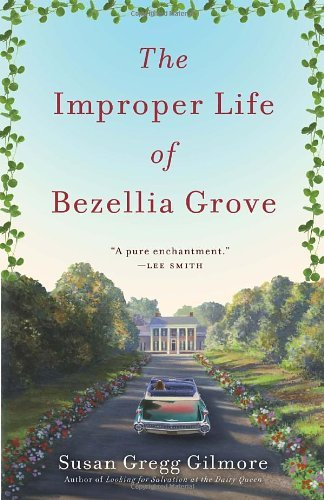 Susan Gregg Gilmore The Improper Life Of Bezellia Grove