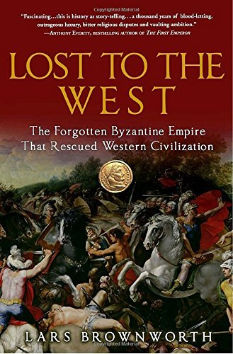 Lars Brownworth Lost To The West The Forgotten Byzantine Empire That Rescued Weste