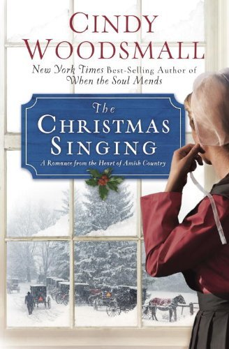 Cindy Woodsmall The Christmas Singing A Romance From The Heart Of Amish Country