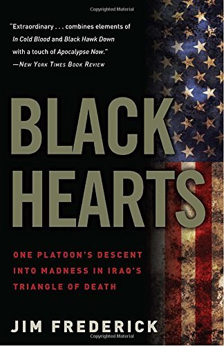 Jim Frederick Black Hearts One Platoon's Descent Into Madness In Iraq's Tria