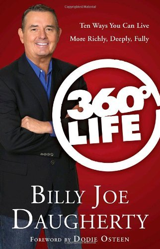 Billy Joe Daugherty 360 Degree Life Ten Ways You Can Live More Richly Deeply Fully
