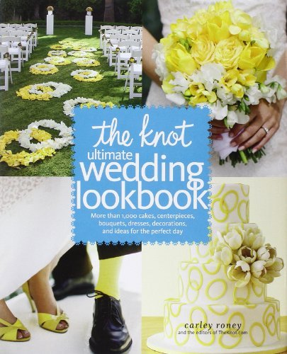 Carley Roney The Knot Ultimate Wedding Lookbook More Than 1 000 Cakes Centerpieces Bouquets Dr